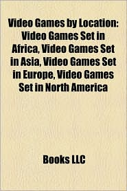 Video Games by Location Video Games by Location: Video Games Set in Africa, Video Games Set in Asia, Video Gavideo Games Set in Africa, Video Games Se