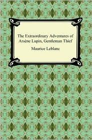 Maurice Leblanc - The Extraordinary Adventures of Arsène Lupin, Gentleman Thief