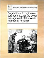 Regulations, to regimental surgeons, &c, for the better management of the sick in regimental hospitals. - See Notes Multiple Contributors