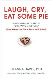 laugh, cry, eat some pie: a down-to-earth recipe for living mindfully (even when the world feelshalf-baked)