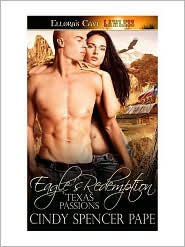 Cindy Spencer Pape - Eagle's Redemption (Texas Passions, Book Two)