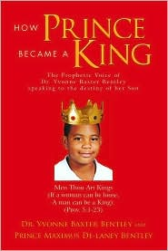 Dr. Yvonne Baxter Bentley and Prince Maximus De-laney Bentley - How Prince Became A King