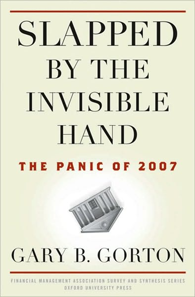 Slapped by the Invisible Hand: The Panic of 2007 by Gary Gorton. (9780199734153)