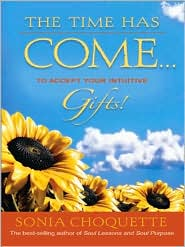 Sonia Choquette - The Time Has Come…to Accept Your Intuitive Gifts!