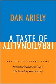 Dan Ariely - A Taste of Irrationality: Sample chapters from Predictably Irrational and Upside of Irrationality
