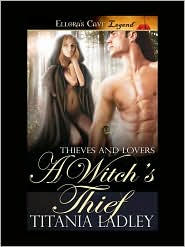 Titania Ladley - A Witch's Thief (Thieves and Lovers, Book Three)