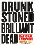 Book Cover Image. Title: Drunk Stoned Brilliant Dead:  The Writers and Artists Who Made the National Lampoon Insanely Great, Author: by Rick Meyerowitz