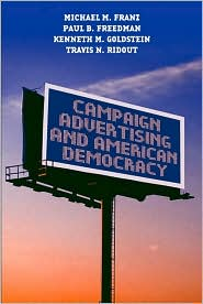 Michael M. Franz, Paul B. Freedman, Travis N. Ridout  Kenneth M. Goldstein - Campaign Advertising and American Democracy
