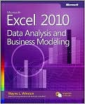 Book Cover Image. Title: Microsoft Excel 2010: Data Analysis and Business Modeling, Author: by Wayne L. Winston