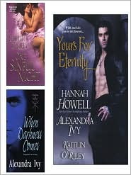 Hannah Howell;Kaitlin O'Riley;Alexandra Ivy - Yours for Eternity E-Book Bundle (w/One Sinful Night & When Darkness Comes)