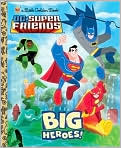 Book Cover Image. Title: Big Heroes! (DC Super Friends), Author: by Billy Wrecks