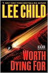 Book Cover Image. Title: Worth Dying For (Jack Reacher Series #15), Author: by Lee  Child