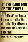 Book Cover Image. Title: At the Dark End of the Street:  Black Women, Rape, and Resistance--A New History of the Civil Rights Movement from Rosa Parks to the Rise of Black Power, Author: by Danielle L. McGuire