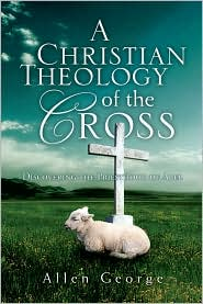 Allen George - A Christian Theology of the Cross