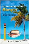 Book Cover Image. Title: Homework Made Simple:  Tips, Tools, and Solutions to Stress Free Homework, Author: by Ann K. Dolin