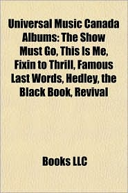 Universal Music Canada Albums: The Show Must Go, This Is Me, Fixin to Thrill, Famous Last Words, Hedley, the Black Book, Revival