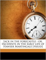 Jack in the forecastle: or, Incidents in the early life of