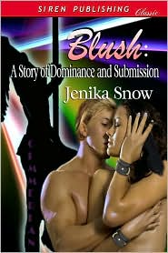 Jenika Snow - Blush: A Story Of Dominance And Submission