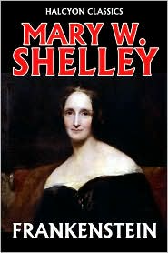 Mary Shelley - Frankenstein by Mary W. Shelley