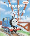 Book Cover Image. Title: Thomas and the Big, Big Bridge, Author: by Rev. W. Awdry