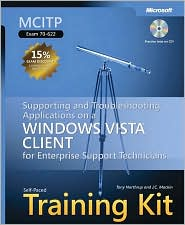 J.C. Mackin Tony Northrup - MCITP Self-Paced Training Kit (Exam 70-622): Supporting and Troubleshooting Applications on a Windows Vista Client for Enterpris