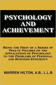WARREN HILTON - Psychology and Achievement: Applications of Psychology to the Problems of Personal and Business Efficiency