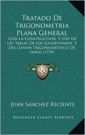 Tratado De Trigonometria Plana General: Con La Construccion, Y Uso De Las Tablas De Los Logarithmos,