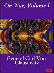 Carl von Clausewitz - On War, Volume I