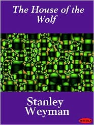 Stanley John Weyman - The House of the Wolf