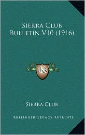 Sierra Club Bulletin V10