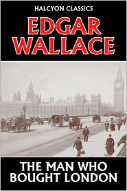 Edgar Wallace - The Man Who Bought London by Edgar Wallace