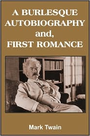 Mark Twain - A Burlesque Autobiography and, First Romance