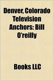 Denver, Colorado Television Anchors: Bill O'reilly, Adele