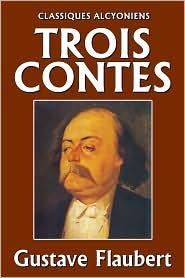 Flaubert, Gustave - Trois Contes: Un Coeur simple, La Légende de saint Julien l'Hospitalier, Hérodias