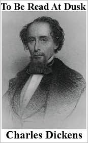 Charles Dickens - To Be Read at Dusk