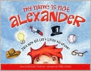 My Name Is Not Alexander by Jennifer Fosberry: Book Cover