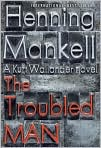 Book Cover Image. Title: The Troubled Man (Kurt Wallander Series #10), Author: by Henning Mankell
