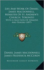 Life And Work Of Daniel James Macdonnell, Minister Of St.