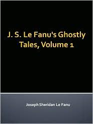 New Century Books (Editor) Joseph Sheridan Le Fanu - J. S. Le Fanu's Ghostly Tales, Volume 1