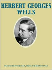 Herbert George Wells - War and the future: Italy, France and Britain at war