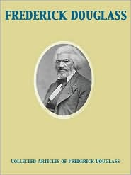 Frederick Douglass - Collected Articles of Fredrick Douglass