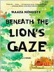 Book Cover Image. Title: Beneath the Lion's Gaze, Author: by Maaza  Mengiste