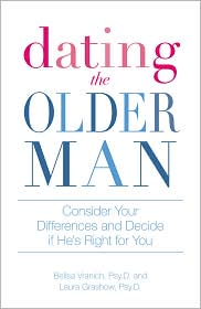 Laura Grashow Psy.D.  Belisa Vranich Psy.D. - Dating the Older Man: Consider Your Differences and Decide if He's Right for You