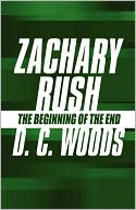 Zachary Rush: The Beginning of the End (Paperback) ~ D. C. Woods... Cover Art