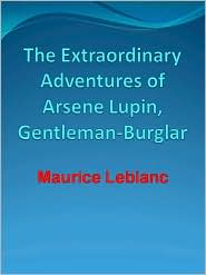 New Century Books (Editor) Maurice Leblanc - The Extraordinary Adventures of Arsene Lupin, Gentleman-Burglar
