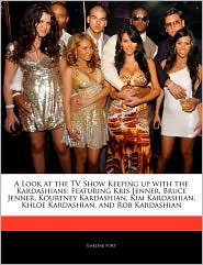 A Look at the TV Show Keeping up with the Kardashians: Featuring Kris Jenner, Bruce Jenner, Kourtney Kardashian, Kim Kardashian, Khloe Kardashian, and Rob Kardashian