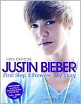 Book Cover Image. Title: Justin Bieber:  First Step 2 Forever: My Story, Author: by Justin Bieber