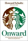 Book Cover Image. Title: Onward: How Starbucks Fought for Its Life without Losing Its Soul, Author: by Howard  Schultz