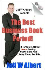 Buy top 10 business books - The Best Business Book Period!: Profitably Attract More Quality Customers and Keep Them for Life