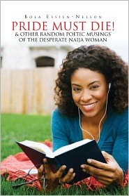 Bola Essien-Nelson - Pride Must Die! &  Other Random Poetic Musings of The Desperate Naija Woman